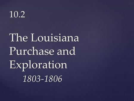 10.2 The Louisiana Purchase and Exploration 1803-1806.