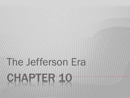 The Jefferson Era.  How did the events of the Jefferson Era strengthen the nation?