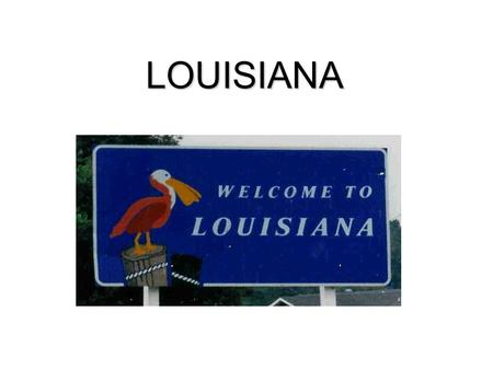 LOUISIANA. WHAT IS LOUISIANA ? A state in the USA WHERE ? In the South of the USA.