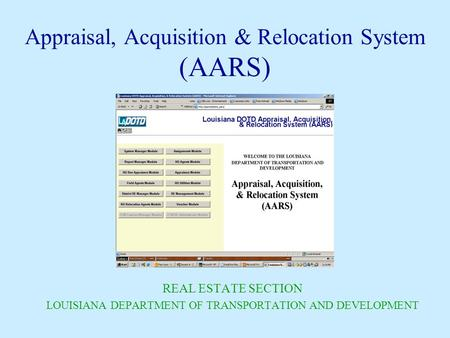 Appraisal, Acquisition & Relocation System (AARS) REAL ESTATE SECTION LOUISIANA DEPARTMENT OF TRANSPORTATION AND DEVELOPMENT.