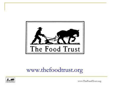 Www.TheFoodTrust.org www.thefoodtrust.org. www.TheFoodTrust.org Ensuring Access to Affordable, Nutritious Food.
