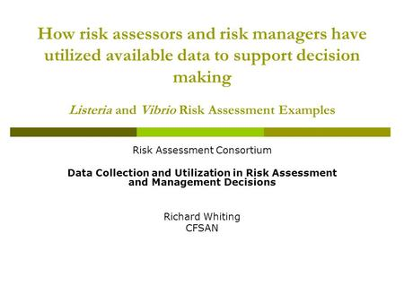 How risk assessors and risk managers have utilized available data to support decision making Listeria and Vibrio Risk Assessment Examples Risk Assessment.