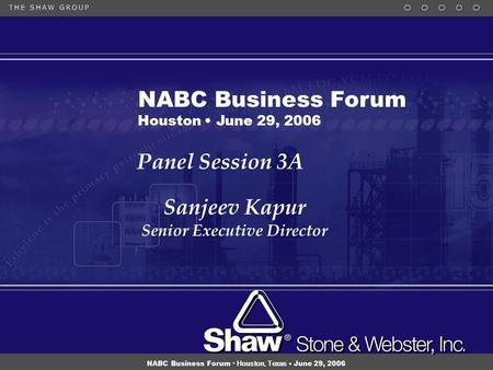 1 NABC Business Forum Houston, Texas June 29, 2006 Panel Session 3A Sanjeev Kapur Senior Executive Director Sanjeev Kapur Senior Executive Director NABC.