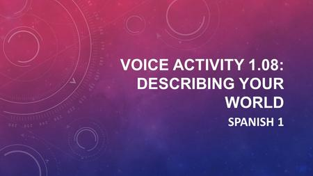 Voice Activity 1.08: Describing your world