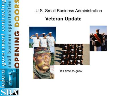 U.S. Small Business Administration It's time to grow. Veteran Update.