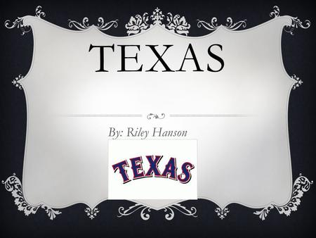 TEXAS By: Riley Hanson. STATE CAPITAL Austin The Lone Star StateDec 29, 1845/ 28 th NICKNAME AND STATE HOOD The state nickname Statehood.