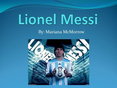 By: Mariana McMorrow. Biography Lionel Messi nació el 24 de junio de 1987. He was born in Rosario, Argentina. At the age of 5, he started playing soccer.