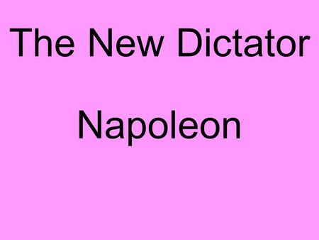 The New Dictator Napoleon.