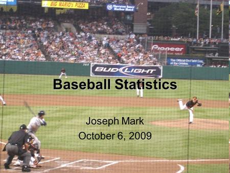 Baseball Statistics Joseph Mark October 6, 2009.