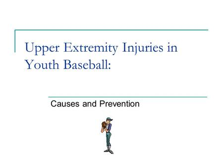 Upper Extremity Injuries in Youth Baseball: Causes and Prevention.