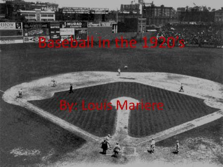 Baseball in the 1920's By: Louis Mariere. Gambling on Sports Gambling has been apart of everyday life ever since there has been currency. Gambling upon.