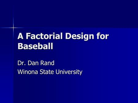 A Factorial Design for Baseball Dr. Dan Rand Winona State University.