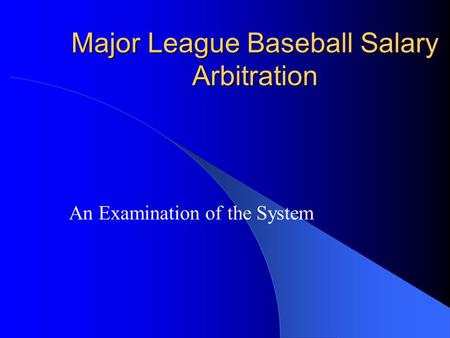 Major League Baseball Salary Arbitration An Examination of the System.