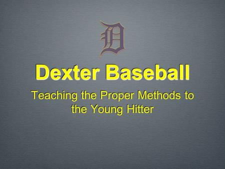 Dexter Baseball Teaching the Proper Methods to the Young Hitter.