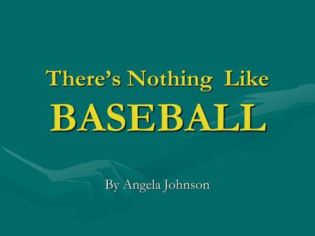 There's Nothing Like BASEBALL By Angela Johnson. GENRE Realistic Fiction This is a made-up story that could happen in real life could happen in real life.