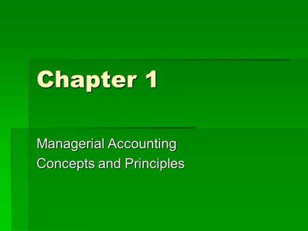 Chapter 1 Managerial Accounting Concepts and Principles.