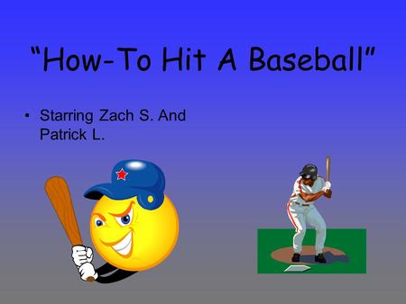 """How-To Hit A Baseball"" Starring Zach S. And Patrick L."