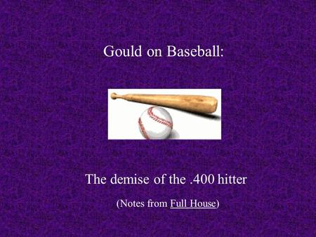 Gould on Baseball: The demise of the.400 hitter (Notes from Full House)