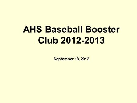 AHS Baseball Booster Club 2012-2013 September 18, 2012.