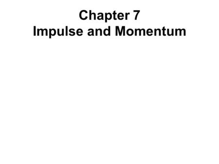 Chapter 7 Impulse and Momentum. Impulse and momentum play important roles in sports.