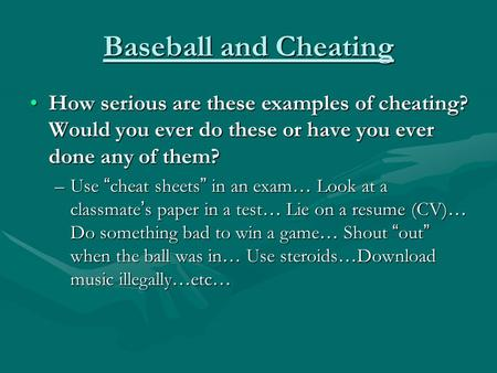 Baseball and Cheating How serious are these examples of cheating? Would you ever do these or have you ever done any of them?How serious are these examples.