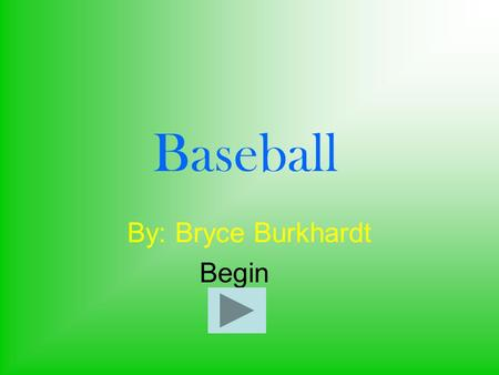 Baseball By: Bryce Burkhardt Begin. How many people on the field? 910 78.