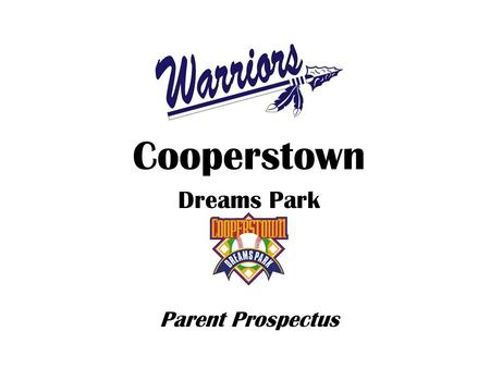 Cooperstown Dreams Park 2010 Parent Prospectus. Cooperstown: The Beauty Located in the legendary home of baseball, Cooperstown Dreams Park (CDP) is a.