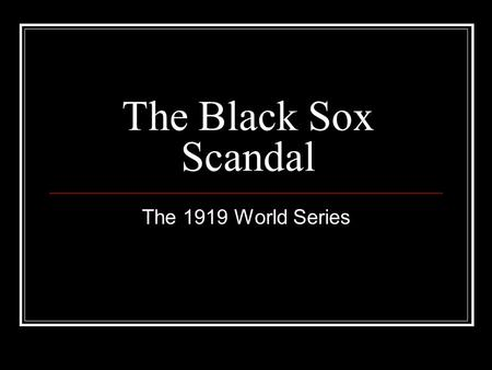 "The Black Sox Scandal The 1919 World Series. The History of Baseball Adopted the ""reserve clause"" in 1879. Guaranteed a club a player's services for as."