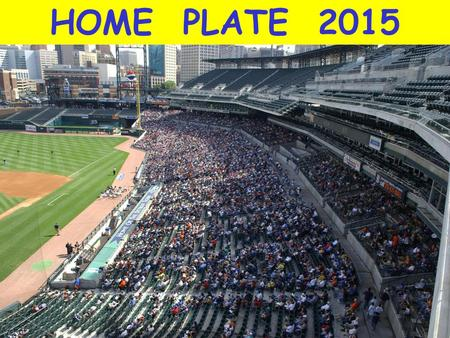 HOME PLATE 2015. Tigers Outfielder Rajai Davis Tigers Outfielder Donnie Kelly.