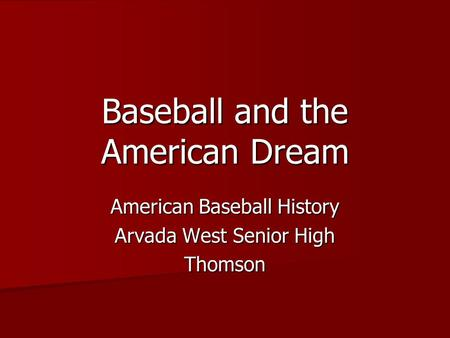 Baseball and the American Dream American Baseball History Arvada West Senior High Thomson.