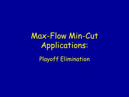 Max-Flow Min-Cut Applications: Playoff Elimination.
