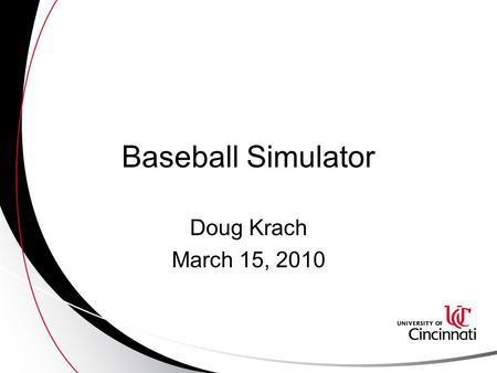 Baseball Simulator Doug Krach March 15, 2010. Contents Project Description User Profiles Design Profiles Risk Analysis Testing Plan Demonstration Deliverables.
