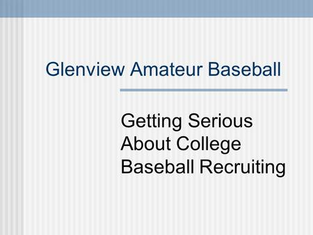 Glenview Amateur Baseball Getting Serious About College Baseball Recruiting.