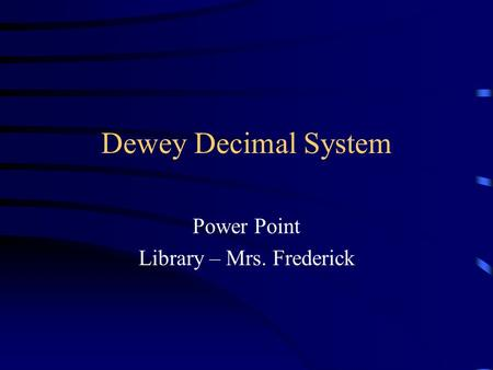 Dewey Decimal System Power Point Library – Mrs. Frederick.