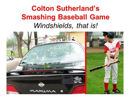 Colton Sutherland's Smashing Baseball Game Windshields, that is!