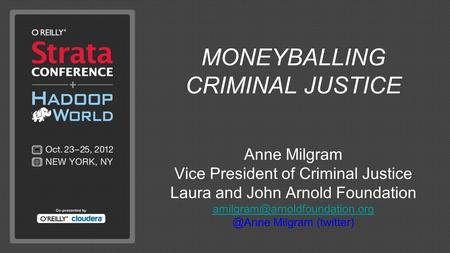 MONEYBALLING CRIMINAL JUSTICE Anne Milgram Vice President of Criminal Justice Laura and John Arnold Milgram.