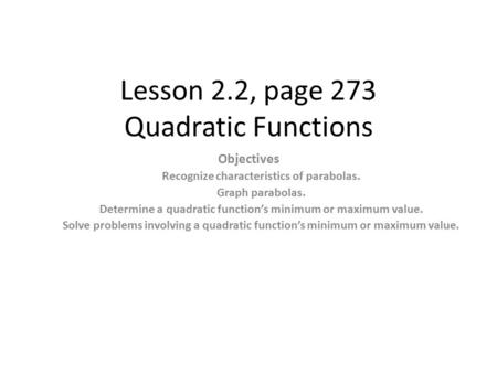 Lesson 2.2, page 273 Quadratic Functions Objectives Recognize characteristics of parabolas. Graph parabolas. Determine a quadratic function's minimum or.