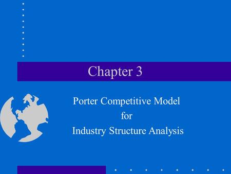 Chapter 3 Porter Competitive Model for Industry Structure Analysis.