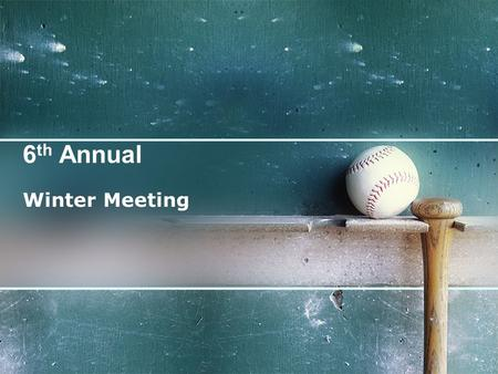 6 th Annual Winter Meeting. 3 2 1 Introductions 2010.............The Year in Review 2011…………The Season Ahead.