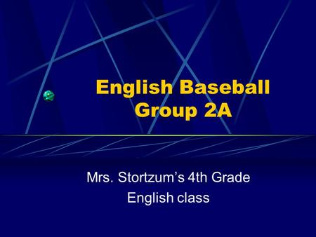 English Baseball Group 2A Mrs. Stortzum's 4th Grade English class.