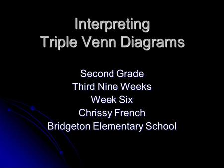Interpreting Triple Venn Diagrams Second Grade Third Nine Weeks Week Six Chrissy French Bridgeton Elementary School.