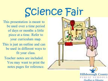 Science Fair This presentation is meant to be used over a time period of days or months a little piece at a time. Refer to your curriculum map. This is.