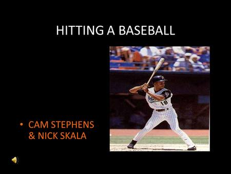HITTING A BASEBALL CAM STEPHENS & NICK SKALA. THE FACTS* American League National League A.L. + N.L.Year 2282274551901 1472143611910 3692616301920 6738921,5651930.