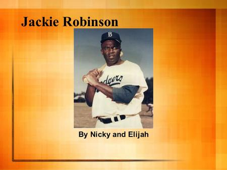Jackie Robinson By Nicky and Elijah. Biography *Family: Mom, three brothers & one sister. *Born: 1/31/1919 *Wife: Rachel Isum *Married: 2/10/194? * Kids: