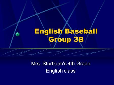 English Baseball Group 3B Mrs. Stortzum's 4th Grade English class.