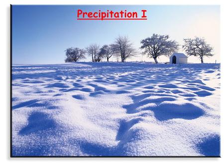 Precipitation I. RECAP Moisture in the air (different types of humidity). Condensation and evaporation in the air (dew point). Stability of the atmosphere: