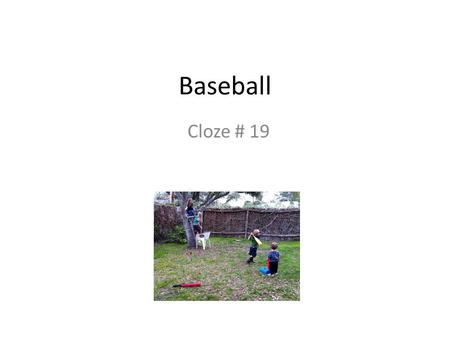 Baseball Cloze # 19. Biff and Bopper were _ _ _ _ _ _ _ baseball. Biff and Bopper were p _ _ _ _ _ _ baseball. Biff and Bopper were playing baseball.