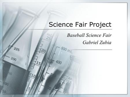 Science Fair Project Baseball Science Fair Gabriel Zubia.