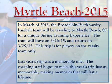 In March of 2015, the Broadalbin-Perth varsity baseball team will be traveling to Myrtle Beach, SC for a unique Spring Training Experience. The team will.