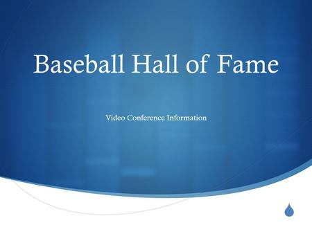  Baseball Hall of Fame Video Conference Information.